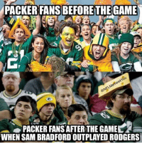 NFL: PACKER FANSBEFORETHE GAME  PACKER FANS AFTER THE GAME  WHEN SAM BRADFORD OUTPLAYED RODGERS