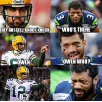 .. And the Seattle Seahawks are 0-2.: PACKERS e  HEY RUSSELL KNOCK KNOCK  WHO'S THERE  OWEN WHO?  LOWEN  @NFL MEMES  0-2 .. And the Seattle Seahawks are 0-2.