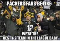 Credit: Scott Sandberg: PACKERS FANS BE LIKE  18  WERE THE  ONFLLMEMES  BEST 1-2 TEAM IN THE LEAGUE BABY Credit: Scott Sandberg