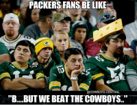 """Live look in at all Packers fans across America: PACKERS FANS BE LIKE  @COWBOYS CENTRAL  """"B....BUTWEBEAT THECOWBOYS..'' Live look in at all Packers fans across America"""
