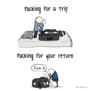 me_irl: Packing for a Trip  Pocking for vovr rervn  uck it  STUFF  STUFF  STUFF  STUFF  The Oatmeal me_irl