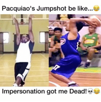 @bdotadot5 is too Funny!😂😈 -follow @dunkfilmz for more!: Pacquiao's Jumpshot be like  Impersonation got me Dead! @bdotadot5 is too Funny!😂😈 -follow @dunkfilmz for more!