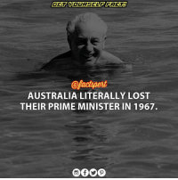 Memes, Air Force, and Royals: @Pactpert  AUSTRALIA LITERALLY LOST  THEIR PRIME MINISTER IN 1967. Harold Edward Holt, ( 5 August 1908 – 17 December 1967), was an Australian politician and the 17th Prime Minister of Australia from 1966 to 1967. He was born in Stanmore, New South Wales and won a scholarship to study law at the University of Melbourne. Holt spent 32 years in Parliament, including many years as a senior Cabinet Minister, but was Prime Minister for only 22 months before he disappeared in December 1967 On the morning of Sunday 17 December 1967, Holt, his neighbour and rumoured lover Marjorie Gillespie, her daughter Vyner, Vyner's boyfriend Martin Simpson, and Gillespie family friend Alan Stewart drove down from Melbourne to see the lone British yachtsman Alec Rose sail through Port Phillip Heads. Around noon, the party drove to one of Holt's favourite swimming and snorkelling spots, Cheviot Beach on Point Nepean near Portsea, on the eastern arm of Port Phillip Bay. Holt decided to go swimming, although the surf was high and fierce. Holt began swimming, but he soon disappeared from view. Fearing the worst, the others raised the alert. A large contingent of police, Royal Australian Navy divers, Royal Australian Air Force helicopters, Army personnel from nearby Point Nepean and local volunteers converged on the beach. This quickly escalated into one of the largest search operations in Australian history, but no trace of Holt could be found.