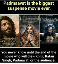 Hmm Credits- @bcbaba_fanclub bcbaba: Padmaavat is the biggest  Suspense movie ever.  JANUARY  Pedmeavel Pecmaave  JANDARY  You never know until the end of the  movie who will die - Khilji, Ratan  Singh, Padmavati or the audience. Hmm Credits- @bcbaba_fanclub bcbaba