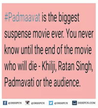 Twitter: BLB247 Snapchat : BELIKEBRO.COM belikebro sarcasm meme Follow @be.like.bro:  #Padmaavat is the biggest  suspense movie ever. You never  know until the end of the movie  who will die- Khili, Ratan Singh  Padmavati or the audience  feDESIFUN@DESIFUNDESIFUN DESIFUN.coM Twitter: BLB247 Snapchat : BELIKEBRO.COM belikebro sarcasm meme Follow @be.like.bro