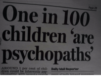 psy: Page 25  One in 100  children are  psychopaths  AROUND 1 per cent of chil- Daily Mail Reporter  dren could be inherently psy  chonathic with narentsunahle groun of hadly hehaved voungsters