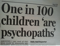 dren: Page 25  One in 100  children are  psychopaths  AROUND 1 per cent of chil- Daily Mail Reporter  dren could be inherently psy-  chonathic with narentsunahle groun of hadly hehaved voungsters
