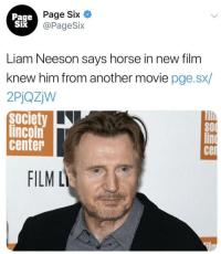 This is great news: Page  Six  Page Six  @PageSix  Liam Neeson says horse in new film  knew him from another movie pge.sx/  2PjQZW  society  lincoln  center  SO  cer  FILML This is great news