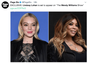 "I can tell this is going to provide so many GIFs.: Page Six @PageSix 18h  EXCLUSIVE: Lindsay Lohan is set to appear on ""The Wendy Williams Show""  pge.sx/2DIFRxG  Page  Six I can tell this is going to provide so many GIFs."