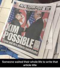 Funny, Life, and Sports: Page  SPORTS EXTRA  POSSIBLE  They said it  Trump and  Un's h  PAGES 2-5  istoric handshake  Someone waited their whole life to write that  article title Was this headline really necessary?