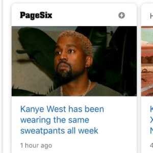 Kanye, Kanye West, and Dank Memes: PageSix  Kanye West has been  wearing the same  sweatpants all week  1 hour ago