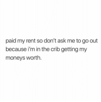 Ask, Rent, and Real: paid my rent so don't ask me to go out  because i'm in the crib getting my  moneys worth. Real talk though...😂💯 https://t.co/fZAboVwRCB