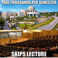 skips: PAID THOUSANDS PER SEMESTER  el-SKIPS LECTURE