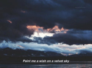 Paint, Sky, and Velvet: Paint me a wish on a velvet sky