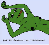 If you know what I meme...: paint me like one of your french memes If you know what I meme...