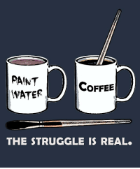 The Struggle is Real: PAINT  WATER  Coffee  THE STRUGGLE IS REAL