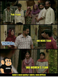 Memes, Women, and 🤖: Pak Team  IND MENS TEAM  IND WOMEN S TEAM  APPU  India's most quirky t-shirts: Www.WYO.in Tweet by @Mr_LoLwa