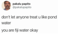 "<p>You are 60% Fiji water via /r/wholesomememes <a href=""https://ift.tt/2qbyZwG"">https://ift.tt/2qbyZwG</a></p>: pakalu papito  @pakalupapito  don't let anyone treat u like pond  water  you are fiji water okay <p>You are 60% Fiji water via /r/wholesomememes <a href=""https://ift.tt/2qbyZwG"">https://ift.tt/2qbyZwG</a></p>"