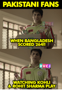 Meanwhile..: PAKISTANI FANS  WHEN BANGLADESH  SCORED 264!!  VC J  WWW.RVCJ.COM  WATCHING KOHLI  8 ROHIT SHARMA PLAY Meanwhile..