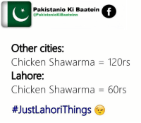 #Don't Leave Your #Friends #Alone On #Facebook  #Just #Tag Your #Best #Friends In #This #Post: Pakistanio Ki Baatein  @Pakistani ooKiBaateinn  Other cities:  Chicken Shawarma  120rs  Lahore:  Chicken Shawarma 60rs  #Don't Leave Your #Friends #Alone On #Facebook  #Just #Tag Your #Best #Friends In #This #Post