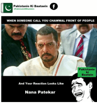 Best Friend, Memes, and Pakistani: @PakistanioKiBaateinn  Baataein  f  Pakistanio Ki IC  WHEN SOMEONE CALL YOU CHAWWAL FRONT OF PEOPLE  Pakistani  ki  Baatein  And Your Reaction Looks Like  Nana Patekar Tag Your Best Friend.