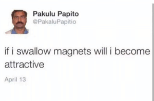 April, Magneto, and Will: Pakulu Papito  @PakaluPapitio  if i swallow magnets will i become  attractive  April 13 Magneto