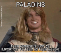 DnD, Paladin, and Next: PALADIN  THEIR HYGIENE IS JUST AS  IMPORTANTT TO THEM AS THEIR HONOR Cleanliness is next to sexiness... oh wait, that's for bards. (Oh, I put the source in the comments below.)  - Leopold the Just