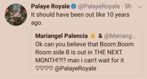 Lol, Tumblr, and Blog: Palaye Royale. @PalayeRoyale-5h  It should have been out like 10 years  ago.  Mariangel Palencia &@Mariang..  Ok can you believe that Boom Boom  Room side B is out in THE NEXT  MONTH!?!? man i can't wait for it  PalayeRoyale ahhgingercz:I'm all here for Palaye dragging themselves lol