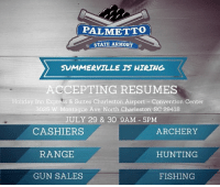 Guns, Memes, and Hunting: PALMETTO  STATE ARMORY a  SUMMERVILLE HIRING  ACCEPTING RESUMES  Holiday Inn Express & Suites Charleston Airport Convention Center  3025 W. Montague Ave. North Charleston. SC 29418  JULY 29 & 30 9AM 5PM  CASHIERS  ARCHERY  RANGE  HUNTING  GUN SALES  FISHING Starting at 9AM. Come see us and bring your resume!