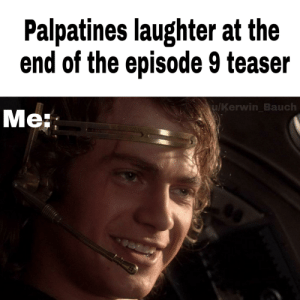 A surprise, to be sure, but a welcome one: Palpatines laughter at the  end of the episode 9 teaser  u/Kerwin Bauch  Me: A surprise, to be sure, but a welcome one
