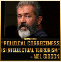 """""""I am politically incorrect, that's true. Political correctness to me is just intellectual terrorism. I find that really scary, and I won't be intimidated into changing my mind. Everyone isn't going to love you all the time."""" – Mel Gibson. patriots americanpatriots politics conservative libertarian patriotic republican usa america americaproud peace nowar wethepeople patriot republican freedom secondamendment MAGA PresidentTrump: Paltiotie  eun  POLITICAL CORRECTNESS  IS INTELLECTUAL TERRORISM""""  MEL GIBSON """"I am politically incorrect, that's true. Political correctness to me is just intellectual terrorism. I find that really scary, and I won't be intimidated into changing my mind. Everyone isn't going to love you all the time."""" – Mel Gibson. patriots americanpatriots politics conservative libertarian patriotic republican usa america americaproud peace nowar wethepeople patriot republican freedom secondamendment MAGA PresidentTrump"""
