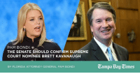 Supreme, Supreme Court, and Florida: PAM BONDI  THE SENATE SHOULD CONFIRM SUPREME  COURT NOMINEE BRETT KAVANAUGH  Campa Bay Times  BY FLORIDA ATTORNEY GENERAL PAM BONDI Brett Kavanaugh is an incredibly qualified nominee who deserves swift confirmation and robust bipartisan support!→ https://bit.ly/2ulg8lM