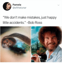 "Y am I crying at the art museum rn: Pamela  @ofthelunar  ""We don't make mistakes, just happy  little accidents,"" -Bob Ross Y am I crying at the art museum rn"