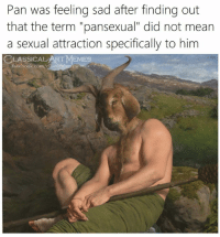 "Facebook, Memes, and facebook.com: Pan was feeling sad after finding out  that the term ""pansexual"" did not mean  a sexual attraction specifically to him  CLASSICAL ART MEMES  facebook.com/classicalartme"
