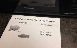 A Guide To Eating Fish In The Workplace: Panasonic  A Guide To Eating Fish In The Workplace  Acceptable  Unacceptable  Every Other  Type Of Fish A Guide To Eating Fish In The Workplace
