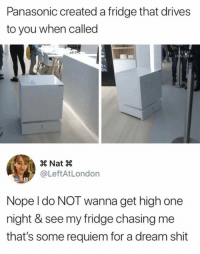 panasonic: Panasonic created a fridge that drives  to you when called  ER  @LeftAtLondon  Nope l do NOT wanna get high one  night & see my fridge chasing me  that's some requiem for a dream shit