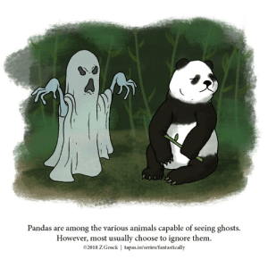 A Fantastically False Fact About Pandas [OC]: Pandas are among the various animals capable of seeing ghosts.  However, most usually choose to ignore them.  02018 Z Gosck | tapas.io/series/fantastically A Fantastically False Fact About Pandas [OC]
