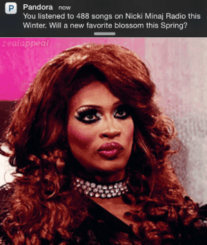 Blossoms: Pandora now  You listened to 488 songs on Nicki Minaj Radio this  Winter. Will a new favorite blossom this Spring?   zealappea!