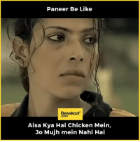Be Like, Friends, and Memes: Paneer Be Like  Bewakoof  .com  Aisa Kya Hai Chicken Mein,  Jo Mujh mein Nahi Hai Tag your vegeterain Friends :P   Revamp with us at: http://bwkf.shop/View-Collection