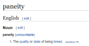 English, Quotations, and Irl: paneity  English [edit ]  Noun edit ]  paneity (uncountable)  1. The quality or state of being bread.  (quotations me irl