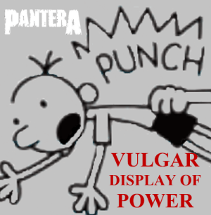 b286c3a1f Power, Pantera, and Wimpy Kid: PANTERA OUNCH VULGA DISPLAY OF POWER Vulgar  Display