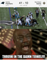 new memes: Panthers  41 10  New Orleans  Saints  Carolina  (3-8-1)  (5-7)  Live 3:05 4Q  @NFL MEMES  THROWIN THE DAMN TOWEL!!!