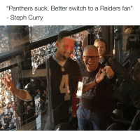 "Even Steph Curry is hopping off the bandwagon Raiders: ""Panthers suck. Better switch to a Raiders fan""  Steph Curry Even Steph Curry is hopping off the bandwagon Raiders"