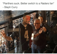 "Even Steph is hopping off the bandwagon: ""Panthers suck. Better switch to a Raiders fan""  Steph Curry Even Steph is hopping off the bandwagon"