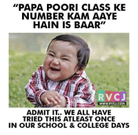 "College, Memes, and School: ""PAPA POORI CLASS KE  NUMBER KAM AAYE  HAIN IS BAAR""  RVC J  WWW. RVCJ.COM  ADMIT IT WE ALL HAVE  TRIED THIS ATLEAST ONCE  IN OUR SCHOOL & COLLEGE DAYS Tried this before."