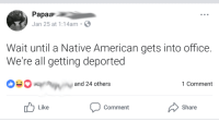 Blackpeopletwitter, Family, and Native American: Papaa  Jan 25 at 1:14am  Wait until a Native American gets into office.  We're all getting deported  and 24 others  1Comment  Like  Comment  Share <p>My family&rsquo;s part of the Jeep Grand Cherokee tribe (via /r/BlackPeopleTwitter)</p>