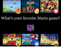 Super Mario Pictures: Paper Mario  Super Mario RPG  Super Mario Bros  What's your favorite Mario game?  Mario Tennis  I Mario Barty  Mario Kart