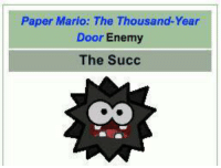 when she gives you: Paper Mario: The Thousand-Year  Door Enemy  The Succ when she gives you