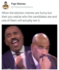 No hope: Papi Memes  The ama  When the election memes are funny but  then you realize who the candidates are and  one of them will actually win it No hope