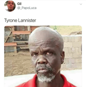 Dank, Game of Thrones, and Memes: PapoLuca  Tyrone Lannister  Si If you watch game of thrones you know.. pahahha 😂😂😂 by moomoogirl3 FOLLOW HERE 4 MORE MEMES.